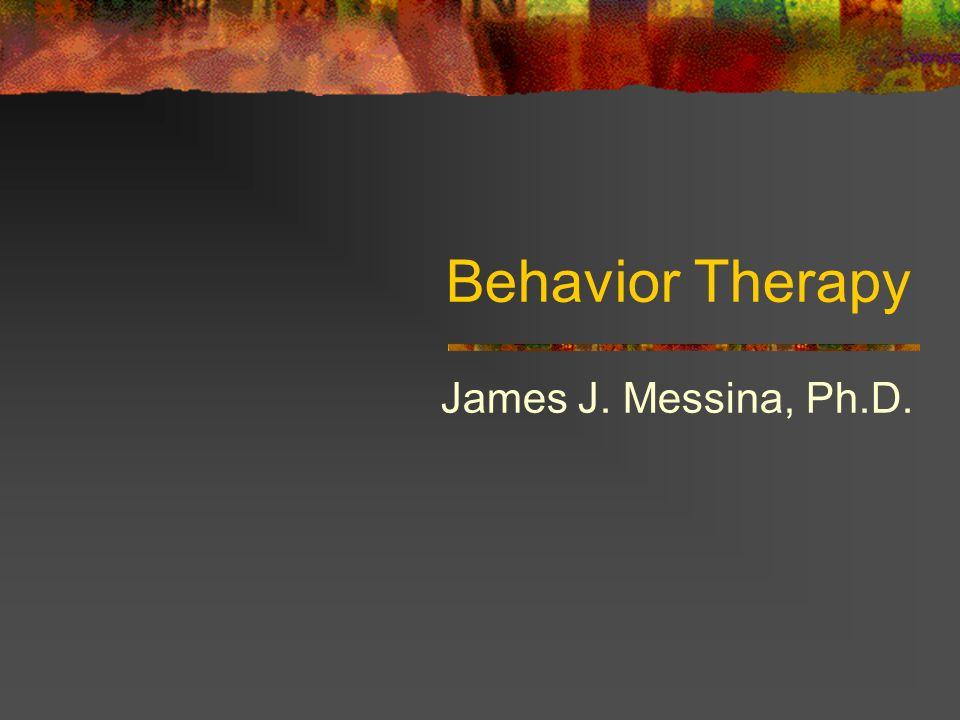 Behavior Therapy James J. Messina, Ph.D.