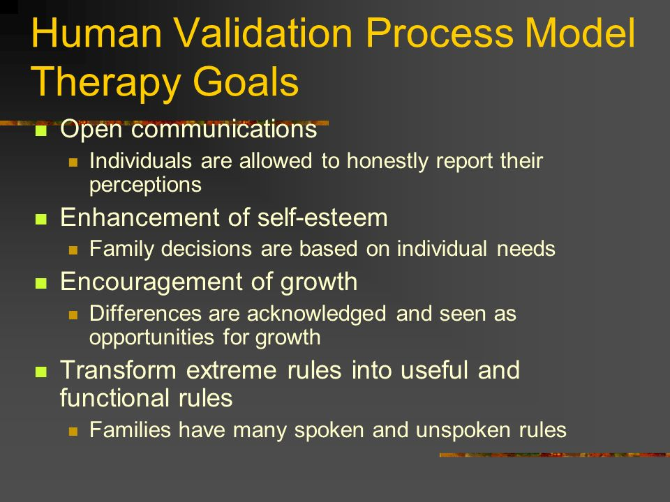 Human Validation Process Model Therapy Goals Open communications Individuals are allowed to honestly report their perceptions Enhancement of self-este