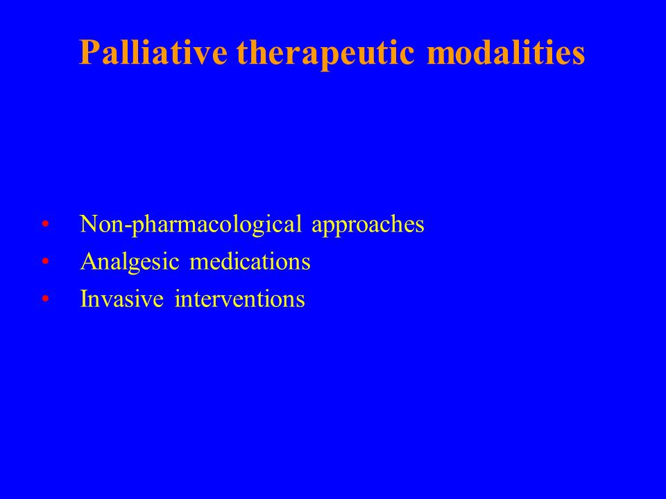 Palliative therapeutic modalities Non-pharmacological approaches Analgesic medications Invasive interventions