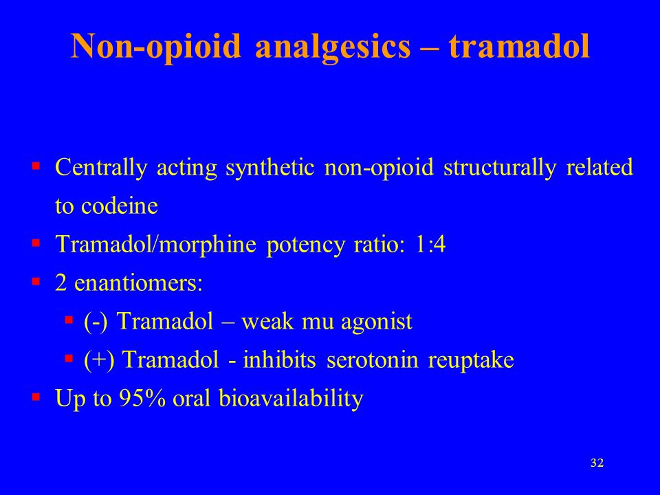 32 Non-opioid analgesics – tramadol Centrally acting synthetic non-opioid structurally related to codeine Tramadol/morphine potency ratio: 1:4 2 enant