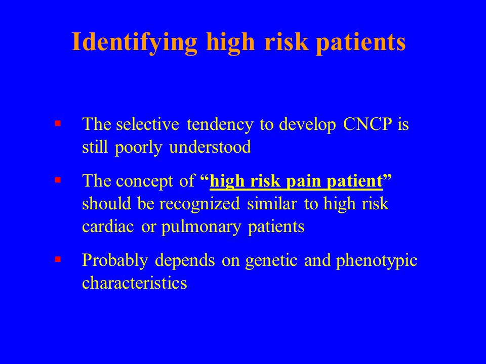 Identifying high risk patients The selective tendency to develop CNCP is still poorly understood The concept of high risk pain patient should be recog