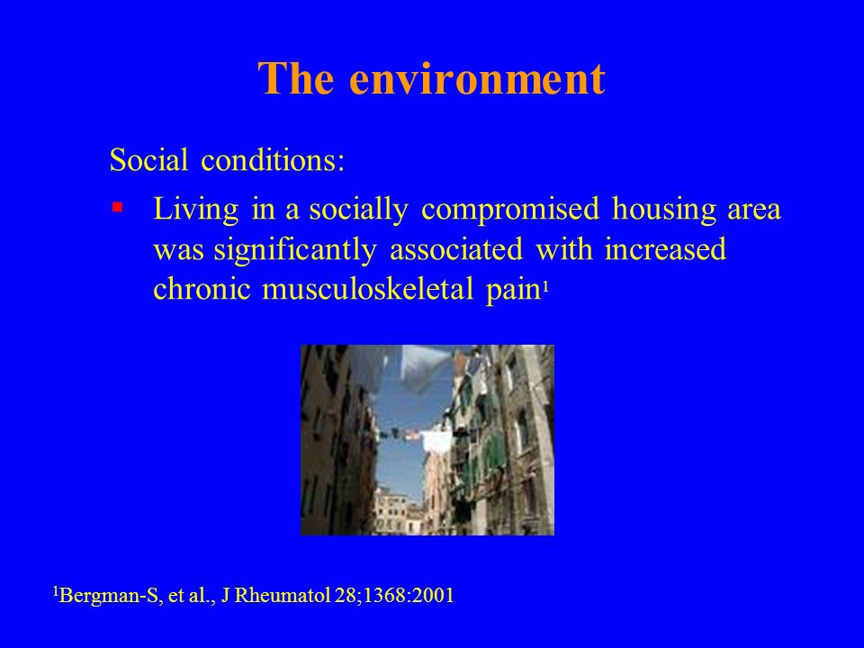 The environment Social conditions: Living in a socially compromised housing area was significantly associated with increased chronic musculoskeletal p