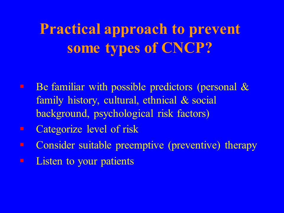 Practical approach to prevent some types of CNCP? Be familiar with possible predictors (personal & family history, cultural, ethnical & social backgro