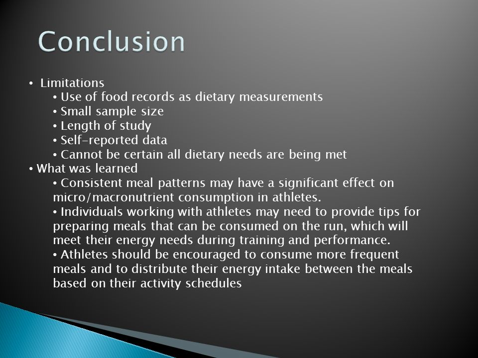 Limitations Use of food records as dietary measurements Small sample size Length of study Self-reported data Cannot be certain all dietary needs are b