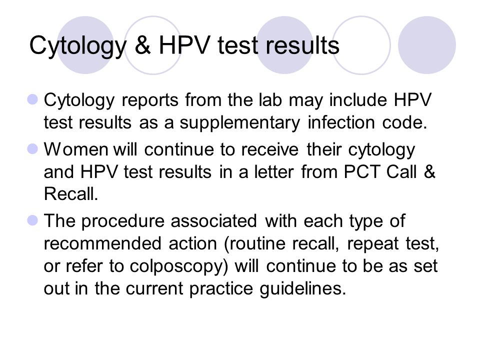Cytology & HPV test results Cytology reports from the lab may include HPV test results as a supplementary infection code. Women will continue to recei
