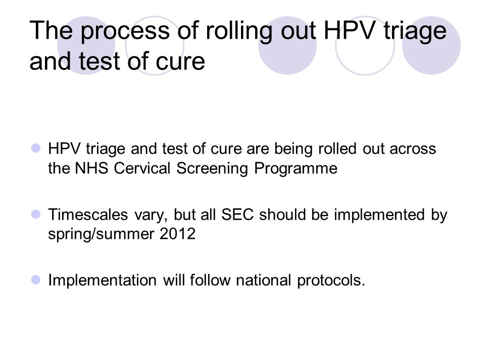 The process of rolling out HPV triage and test of cure HPV triage and test of cure are being rolled out across the NHS Cervical Screening Programme Ti