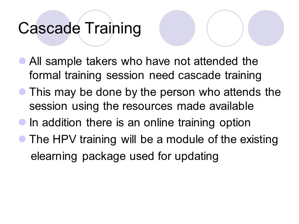 Cascade Training All sample takers who have not attended the formal training session need cascade training This may be done by the person who attends