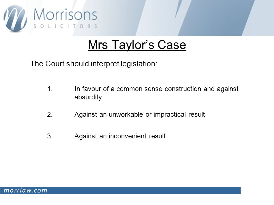 Mrs Taylors Case The Court should interpret legislation: 1.