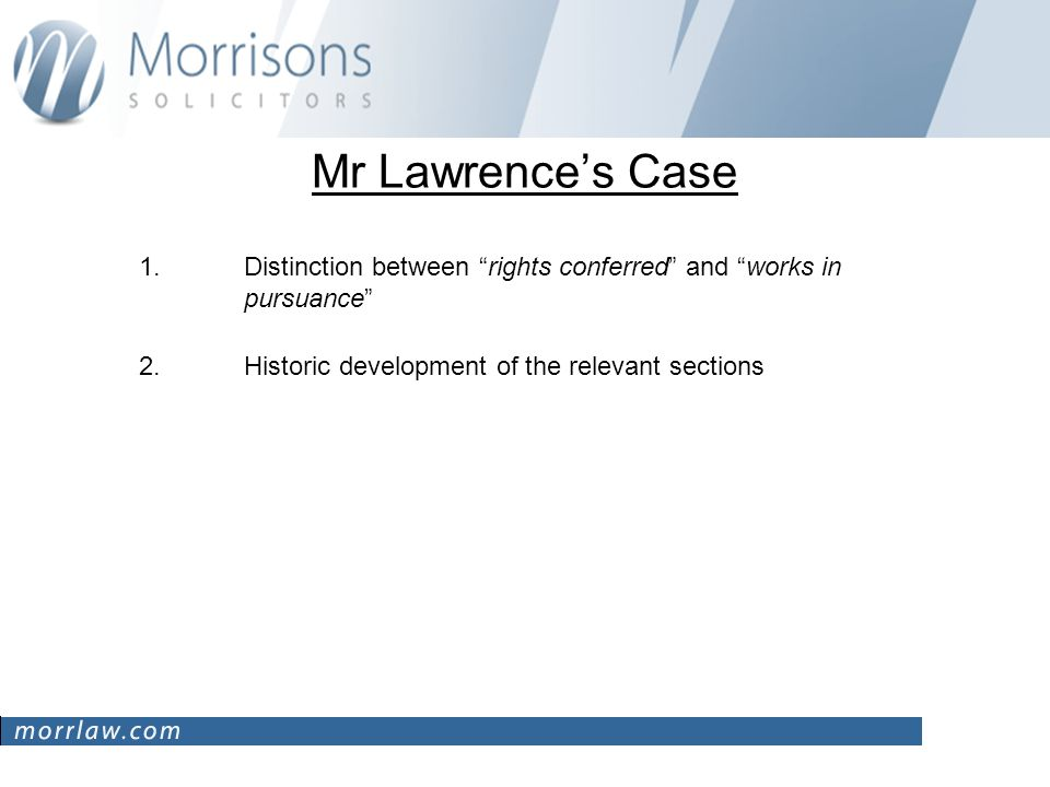 Mr Lawrences Case 1.Distinction between rights conferred and works in pursuance 2.Historic development of the relevant sections