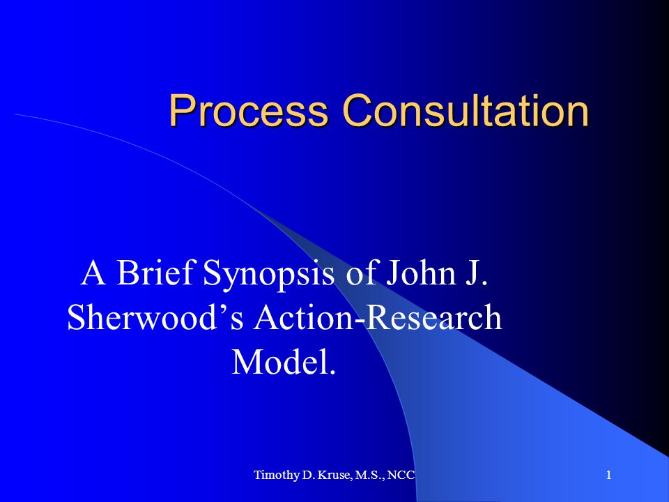 Timothy D.Kruse, M.S., NCC1 Process Consultation A Brief Synopsis of John J.