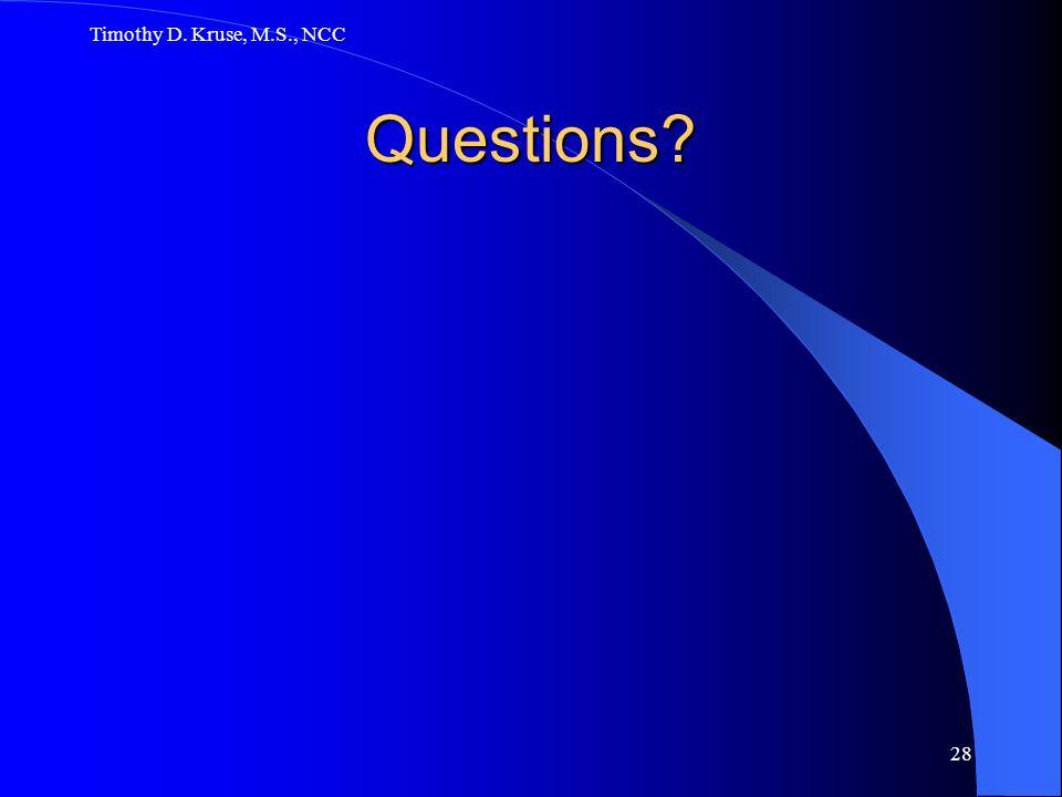 Timothy D. Kruse, M.S., NCC 28 Questions?