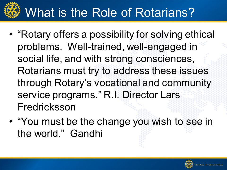 What is the Role of Rotarians. Rotary offers a possibility for solving ethical problems.