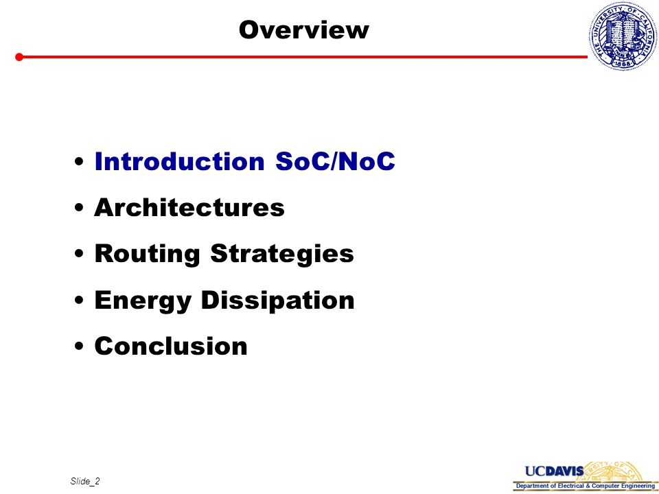 Slide_2 Overview Introduction SoC/NoC Architectures Routing Strategies Energy Dissipation Conclusion