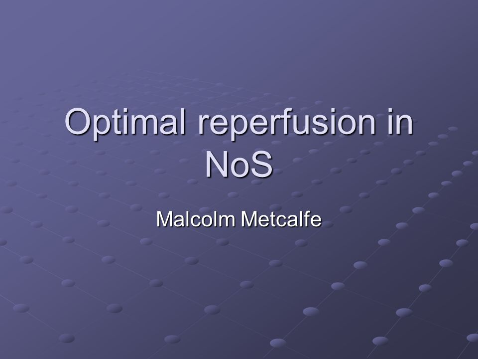 Optimal reperfusion in NoS Malcolm Metcalfe