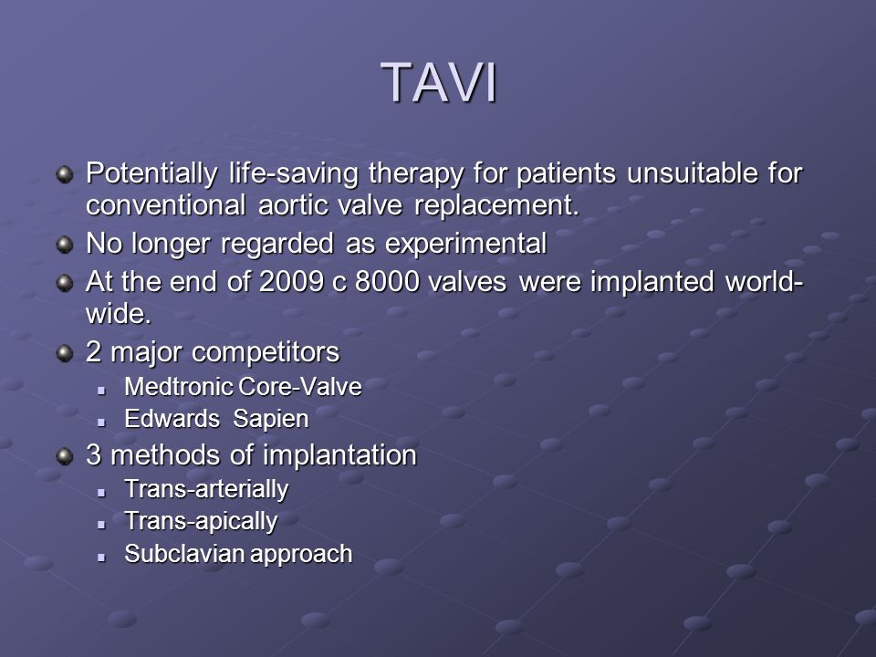 TAVI Potentially life-saving therapy for patients unsuitable for conventional aortic valve replacement.