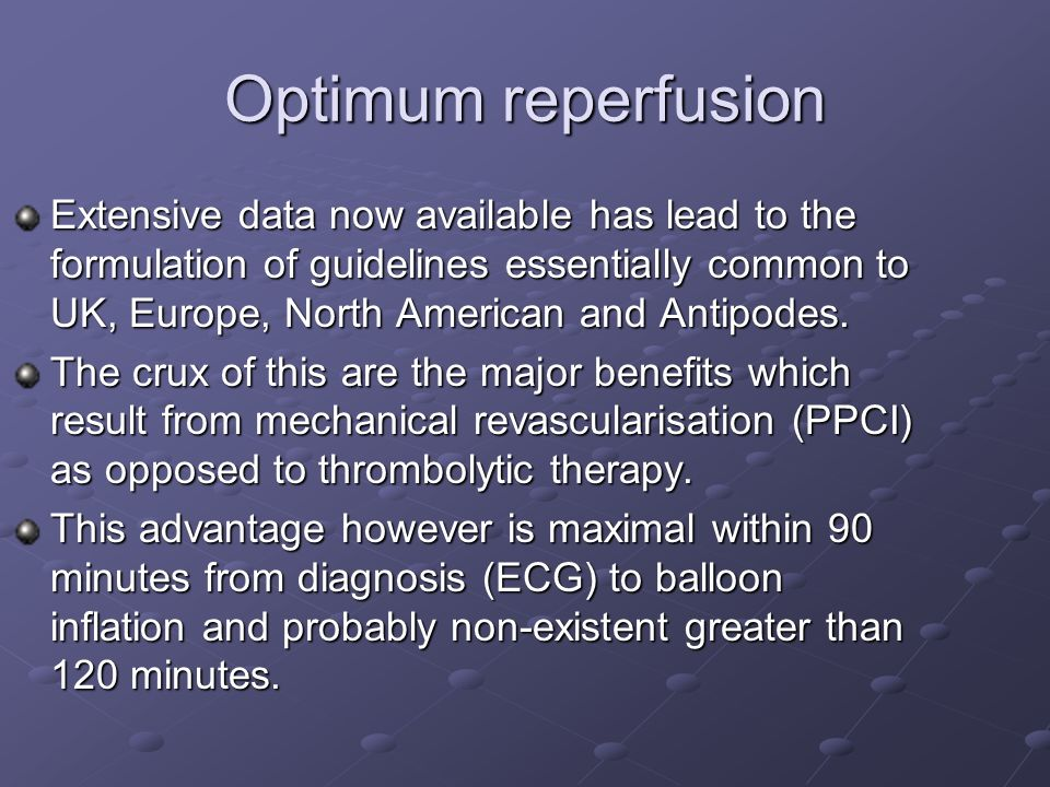 Optimum reperfusion Extensive data now available has lead to the formulation of guidelines essentially common to UK, Europe, North American and Antipodes.