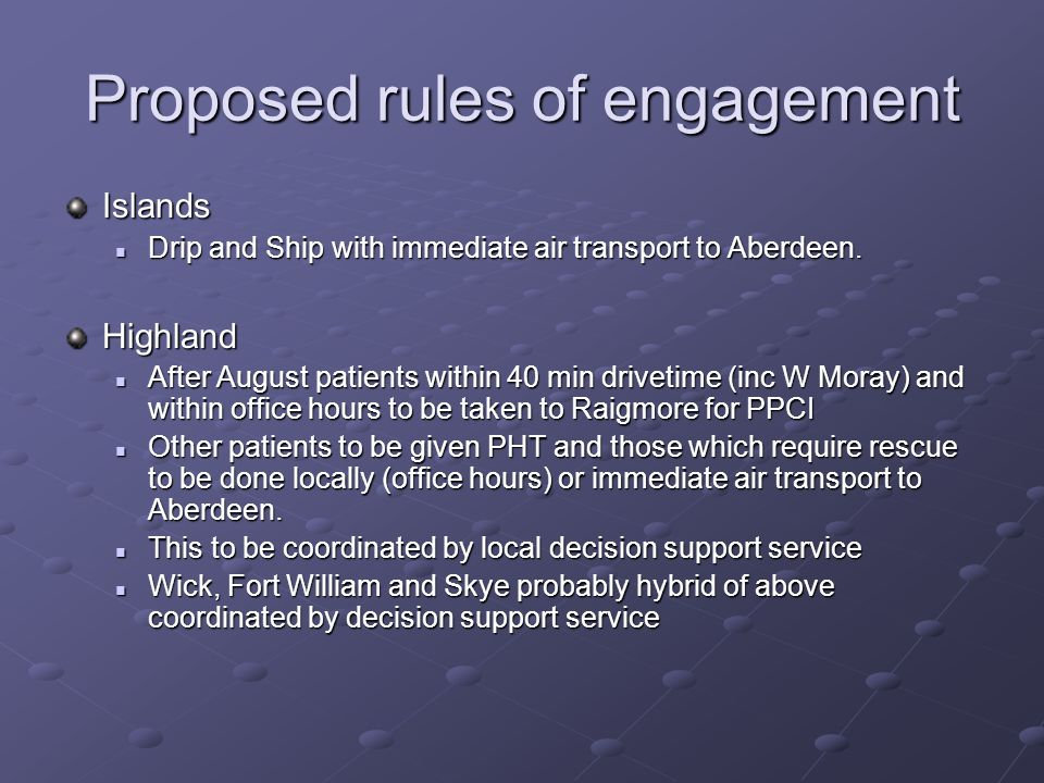 Proposed rules of engagement Islands Drip and Ship with immediate air transport to Aberdeen.