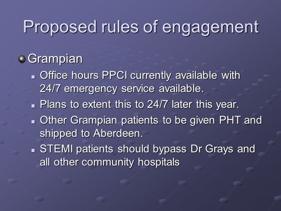 Proposed rules of engagement Grampian Office hours PPCI currently available with 24/7 emergency service available.