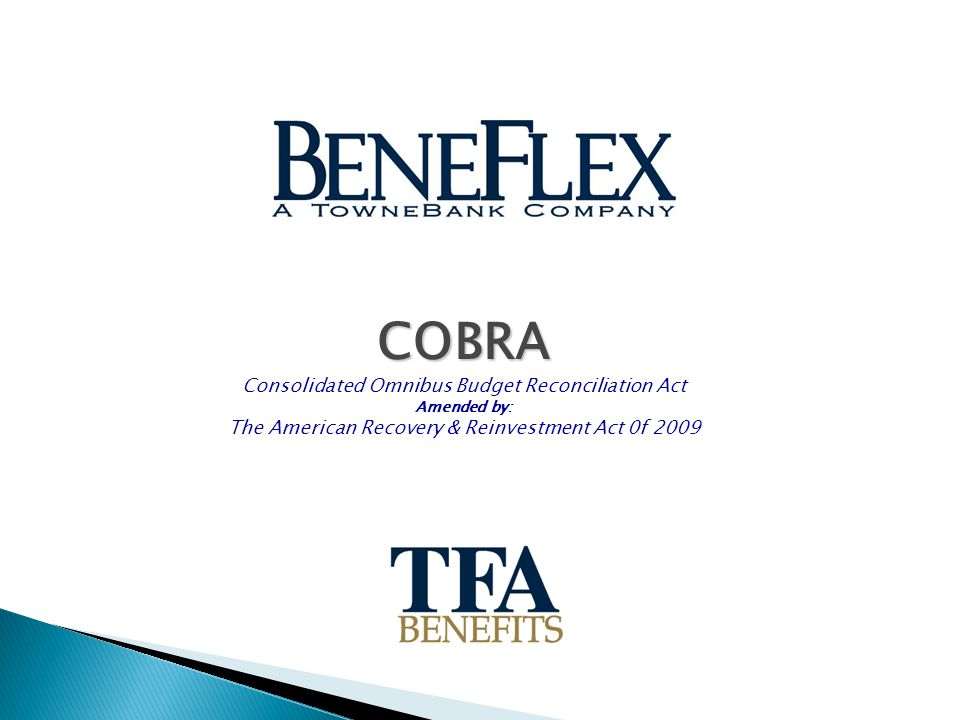COBRA Consolidated Omnibus Budget Reconciliation Act Amended by: The American Recovery & Reinvestment Act 0f 2009