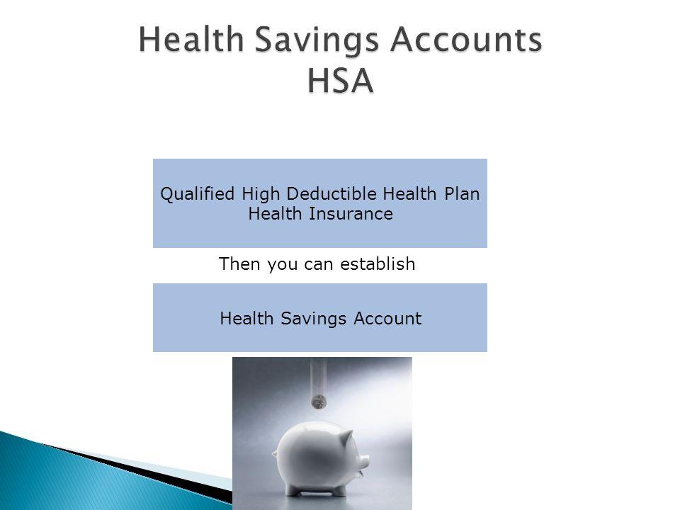 Qualified High Deductible Health Plan Health Insurance Health Savings Account Then you can establish
