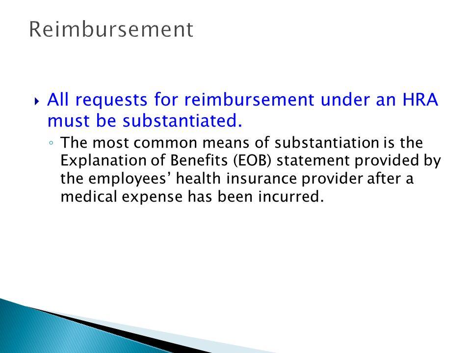 Reimbursement All requests for reimbursement under an HRA must be substantiated.