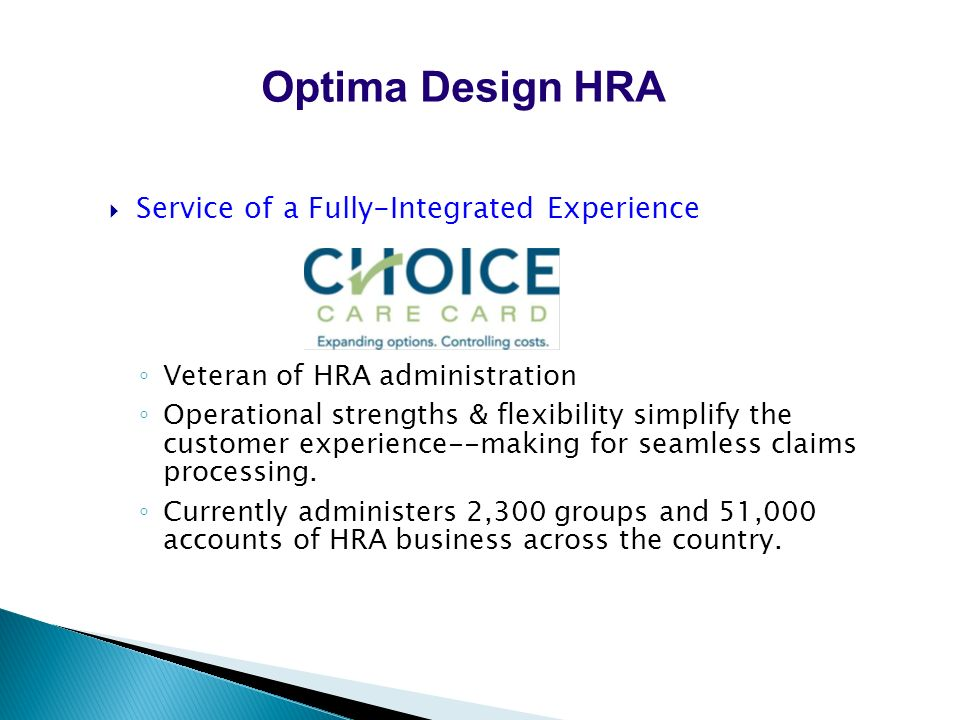 Service of a Fully-Integrated Experience Veteran of HRA administration Operational strengths & flexibility simplify the customer experience--making for seamless claims processing.