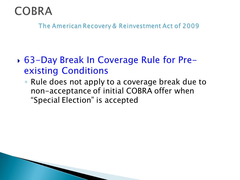 63-Day Break In Coverage Rule for Pre- existing Conditions Rule does not apply to a coverage break due to non-acceptance of initial COBRA offer when Special Election is accepted