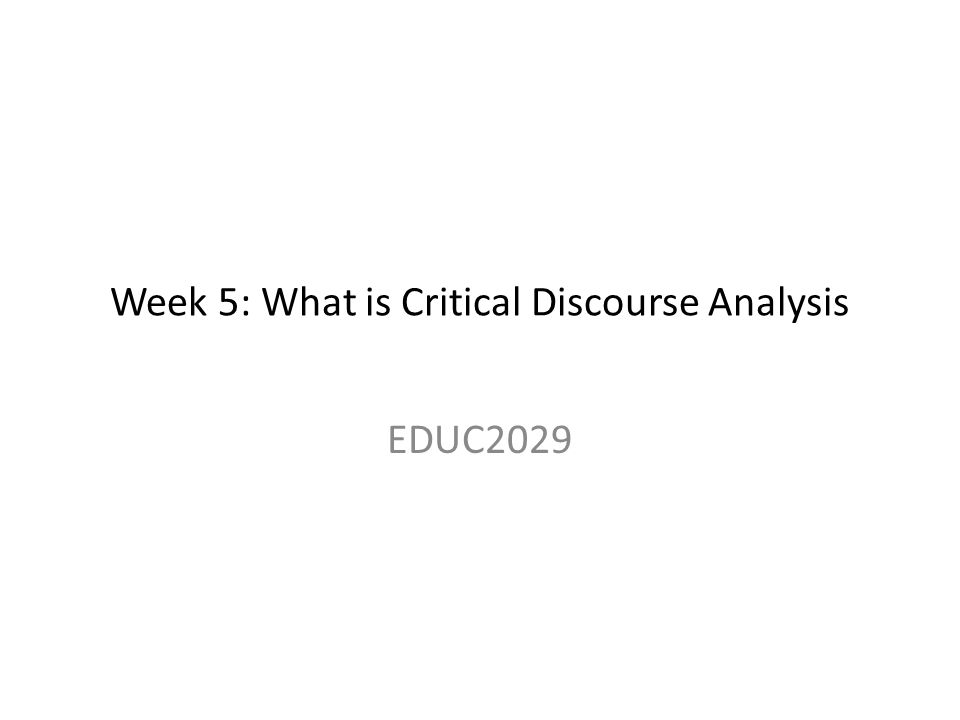 Week 5: What is Critical Discourse Analysis EDUC2029