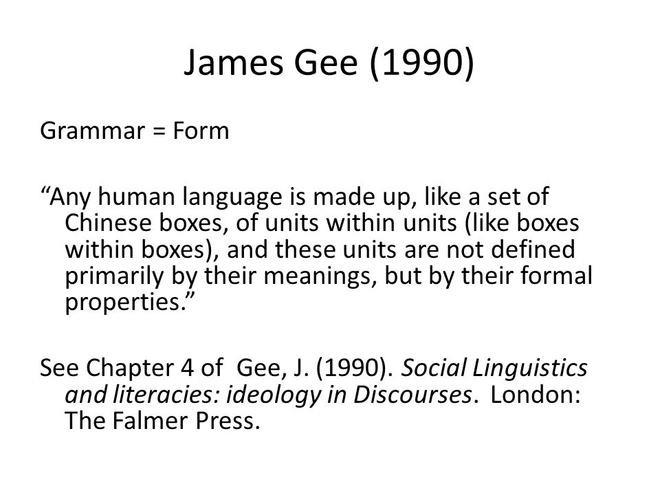 James Gee (1990) Grammar = Form Any human language is made up, like a set of Chinese boxes, of units within units (like boxes within boxes), and these