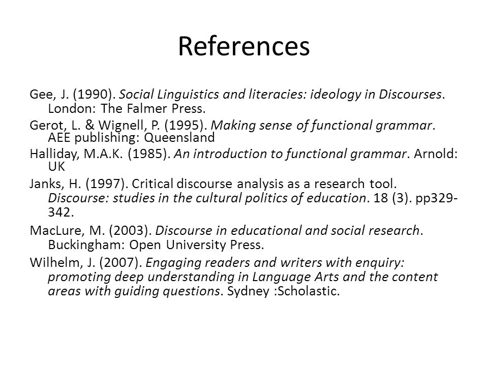 References Gee, J. (1990). Social Linguistics and literacies: ideology in Discourses. London: The Falmer Press. Gerot, L. & Wignell, P. (1995). Making