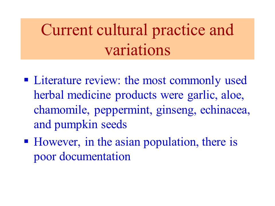 Current cultural practice and variations Literature review: the most commonly used herbal medicine products were garlic, aloe, chamomile, peppermint,