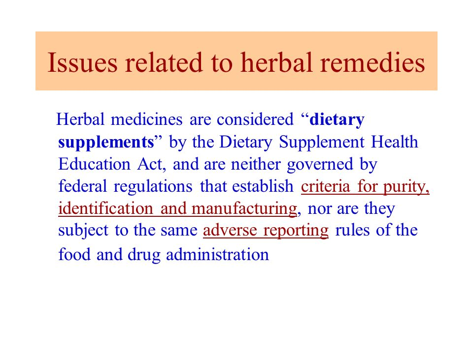Issues related to herbal remedies Herbal medicines are considered dietary supplements by the Dietary Supplement Health Education Act, and are neither