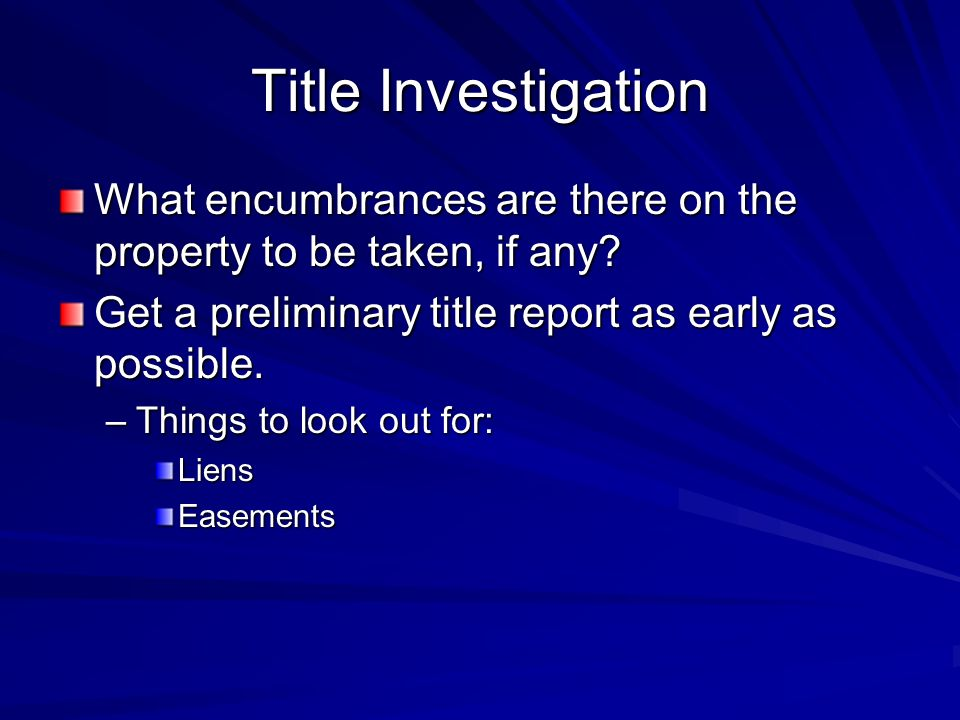Title Investigation What encumbrances are there on the property to be taken, if any.