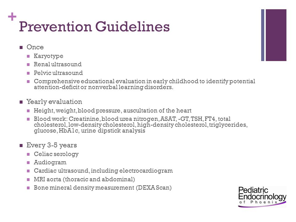 + Prevention Guidelines Once Karyotype Renal ultrasound Pelvic ultrasound Comprehensive educational evaluation in early childhood to identify potentia