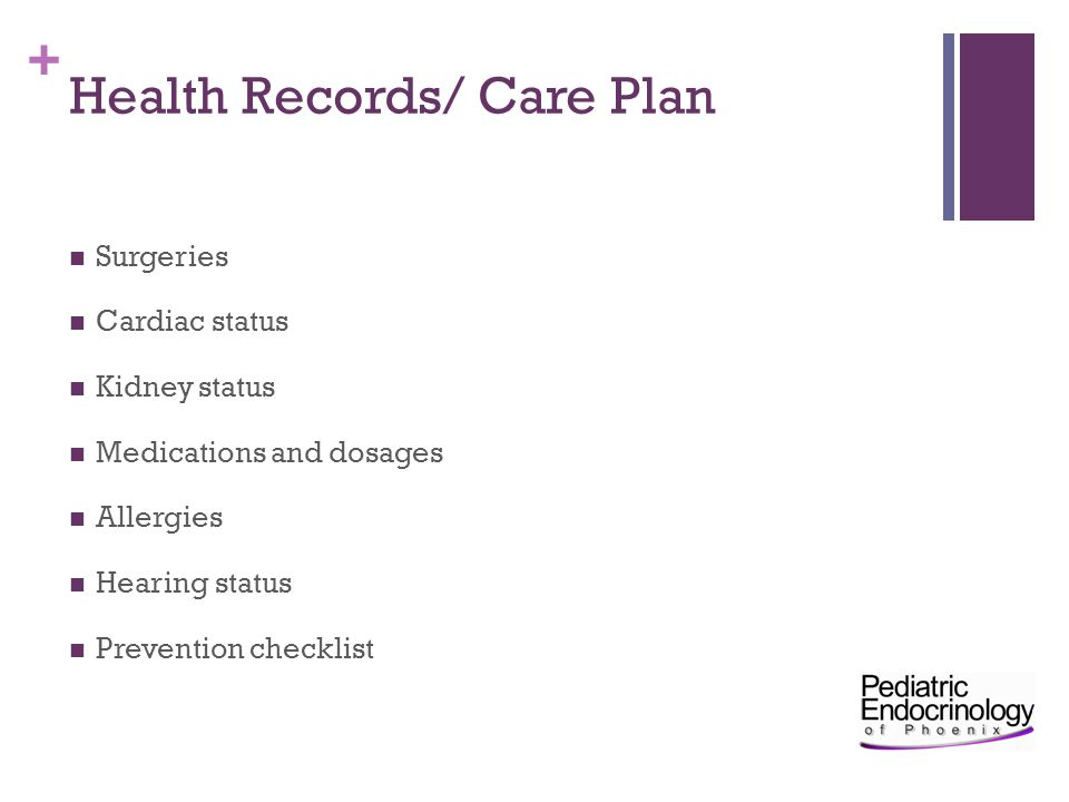 + Health Records/ Care Plan Surgeries Cardiac status Kidney status Medications and dosages Allergies Hearing status Prevention checklist