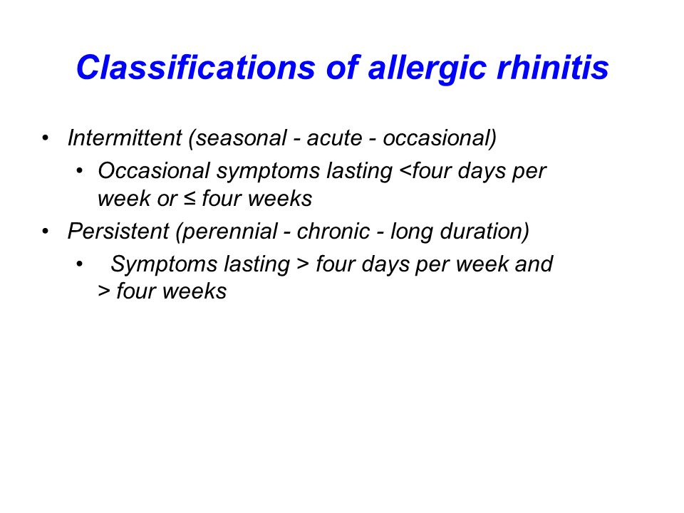 Classifications of allergic rhinitis Intermittent (seasonal - acute - occasional) Occasional symptoms lasting <four days per week or four weeks Persis