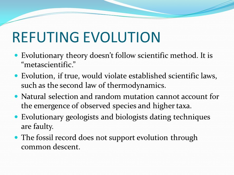REFUTING EVOLUTION Evolutionary theory doesnt follow scientific method.