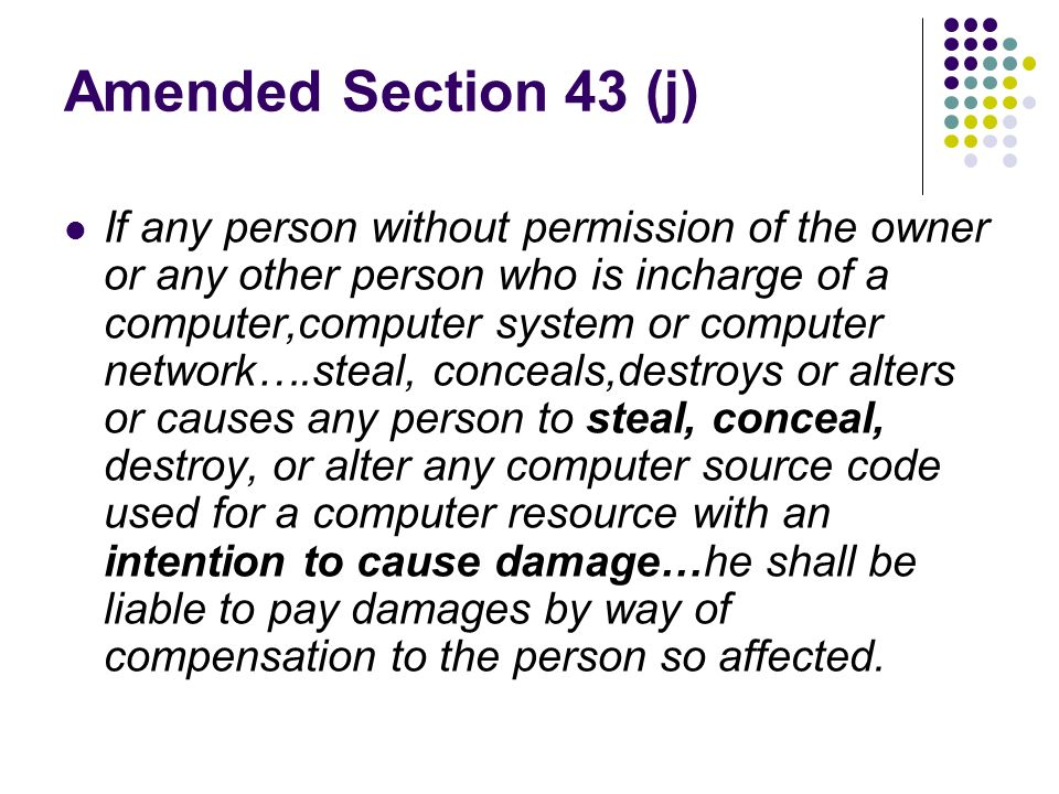 Amended Section 43 (j) If any person without permission of the owner or any other person who is incharge of a computer,computer system or computer net