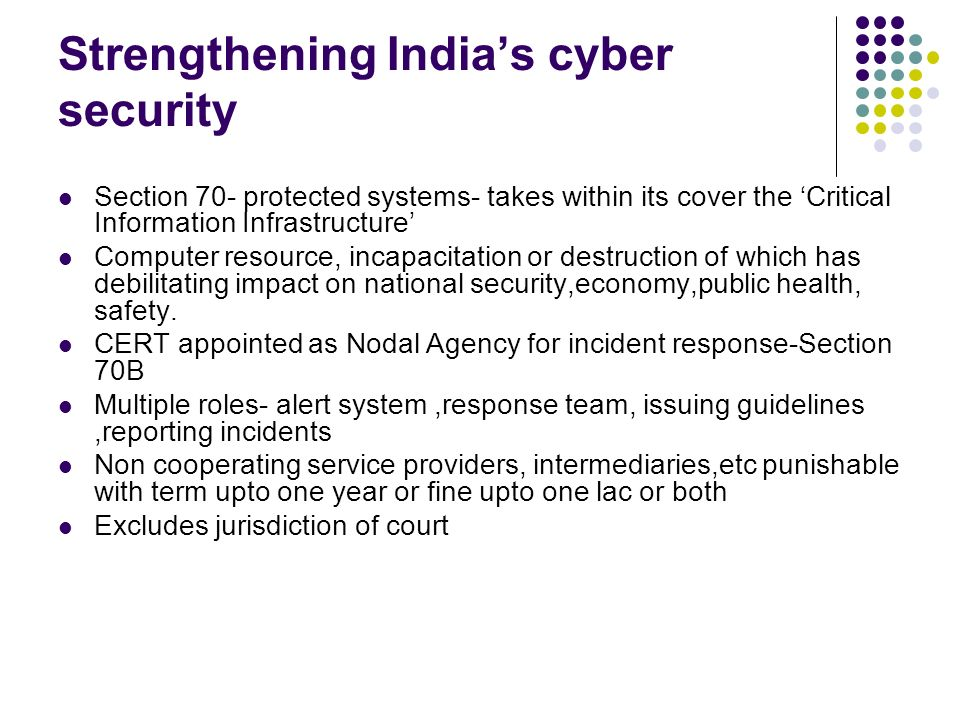 Strengthening Indias cyber security Section 70- protected systems- takes within its cover the Critical Information Infrastructure Computer resource, i