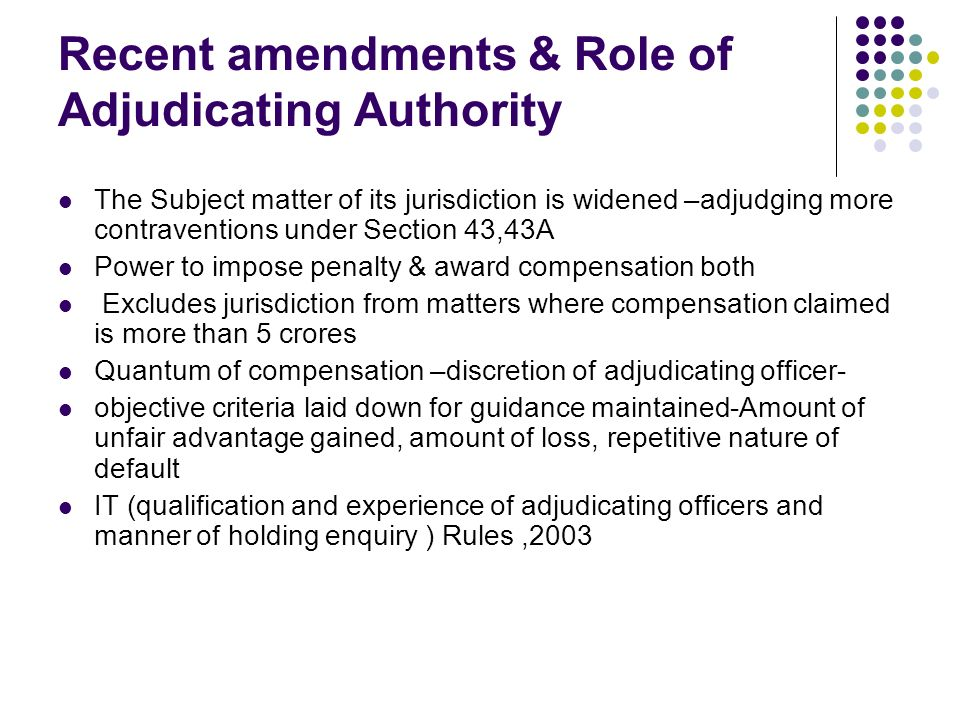 Recent amendments & Role of Adjudicating Authority The Subject matter of its jurisdiction is widened –adjudging more contraventions under Section 43,4