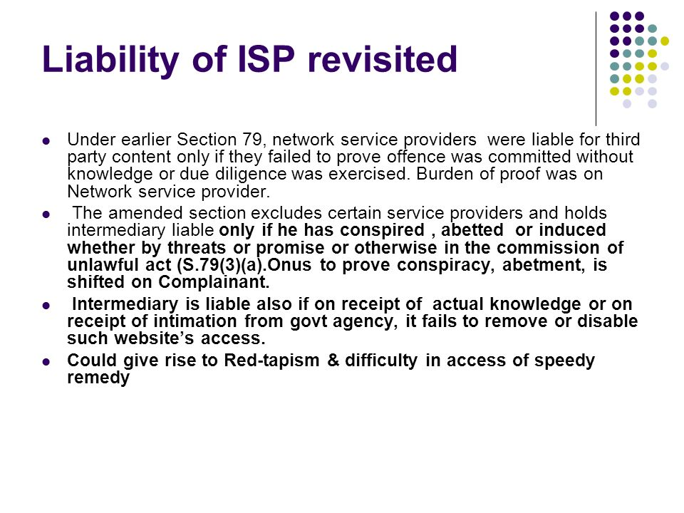 Liability of ISP revisited Under earlier Section 79, network service providers were liable for third party content only if they failed to prove offenc
