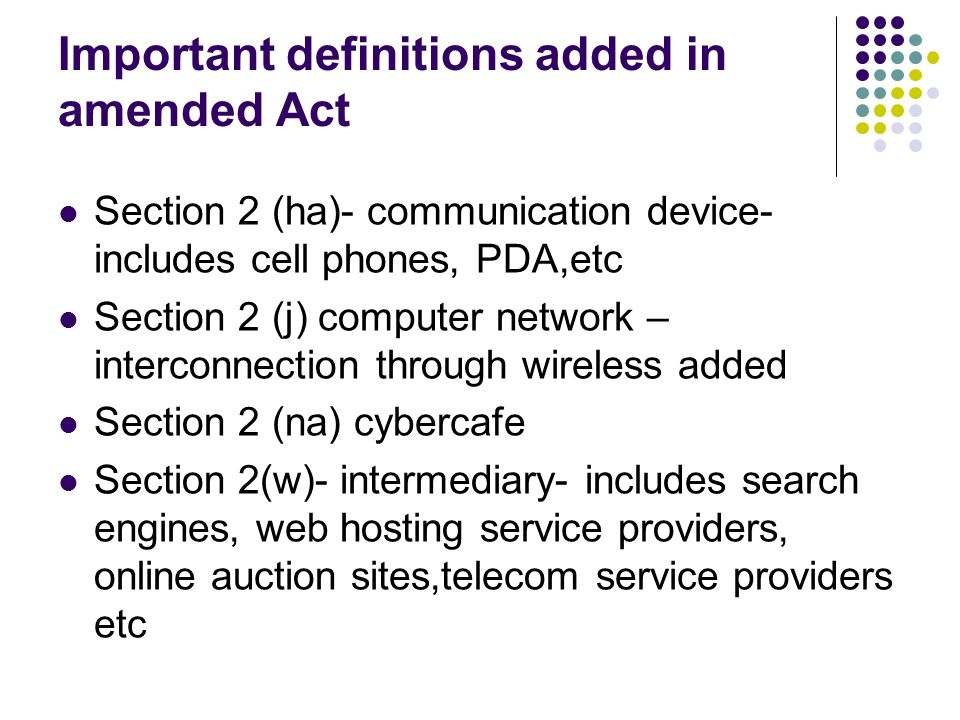 Important definitions added in amended Act Section 2 (ha)- communication device- includes cell phones, PDA,etc Section 2 (j) computer network – interc