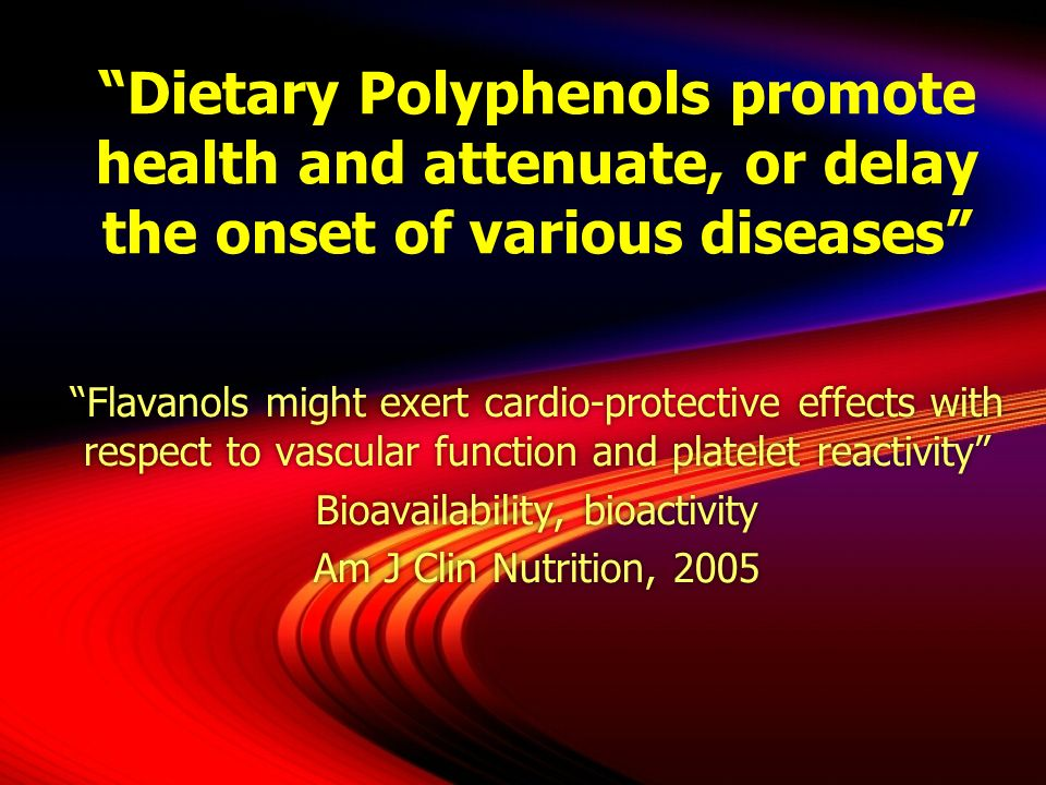 Dietary Polyphenols promote health and attenuate, or delay the onset of various diseases Flavanols might exert cardio-protective effects with respect