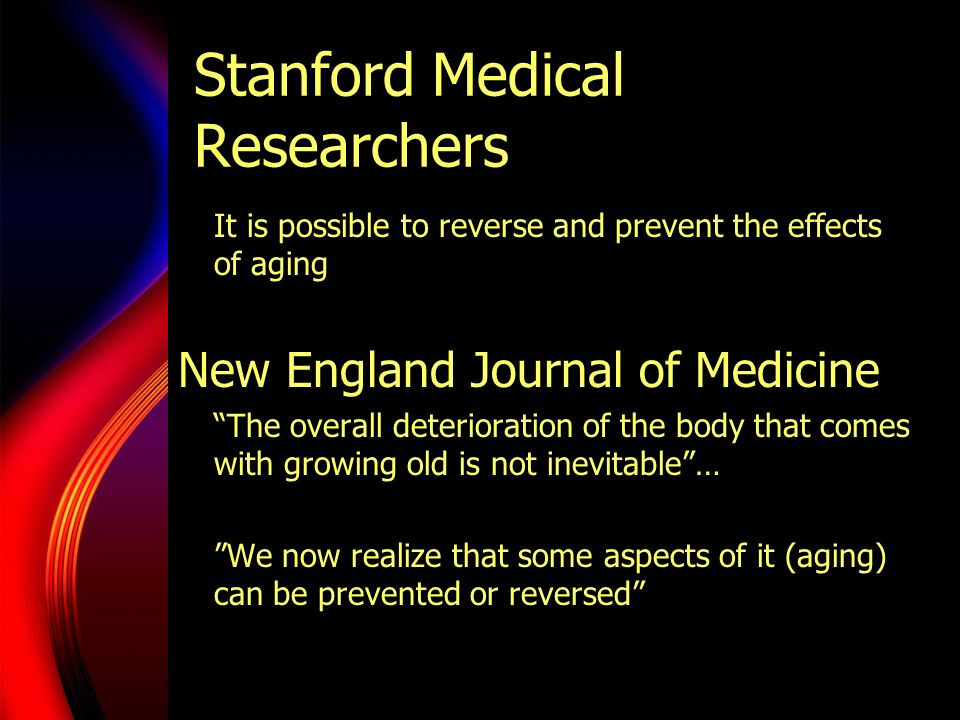 Stanford Medical Researchers It is possible to reverse and prevent the effects of aging New England Journal of Medicine The overall deterioration of t