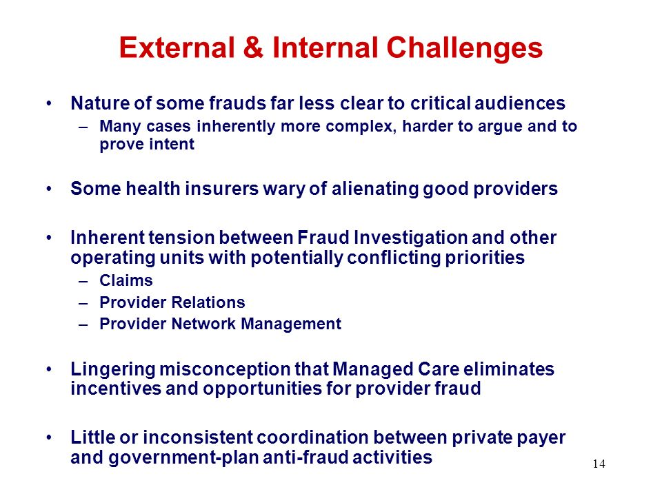 External & Internal Challenges Nature of some frauds far less clear to critical audiences –Many cases inherently more complex, harder to argue and to