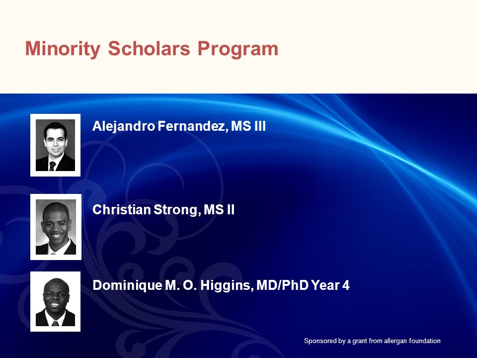 Sponsored by a grant from allergan foundation Alejandro Fernandez, MS III Christian Strong, MS II Dominique M. O. Higgins, MD/PhD Year 4 Minority Scho
