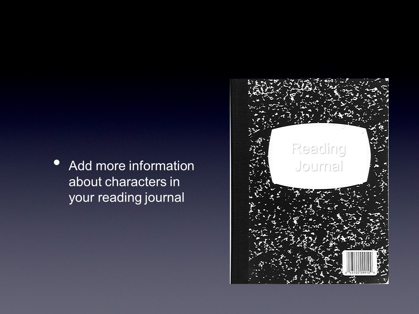 Reading Journal Add more information about characters in your reading journal
