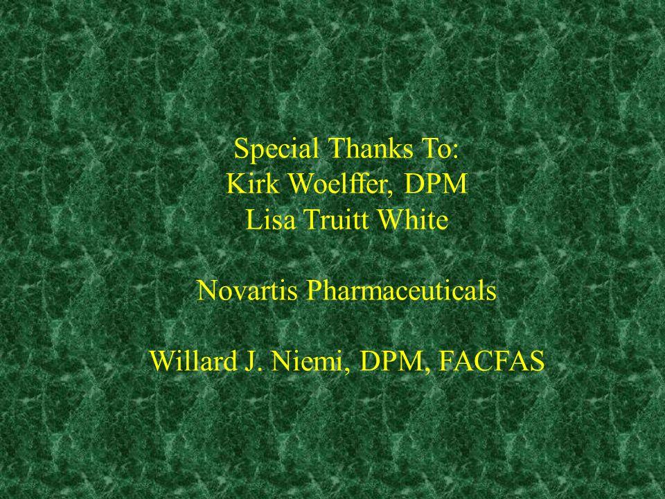 Special Thanks To: Kirk Woelffer, DPM Lisa Truitt White Novartis Pharmaceuticals Willard J. Niemi, DPM, FACFAS