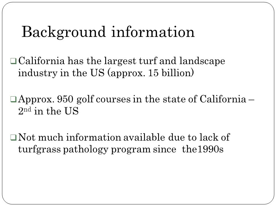 Background information California has the largest turf and landscape industry in the US (approx. 15 billion) Approx. 950 golf courses in the state of