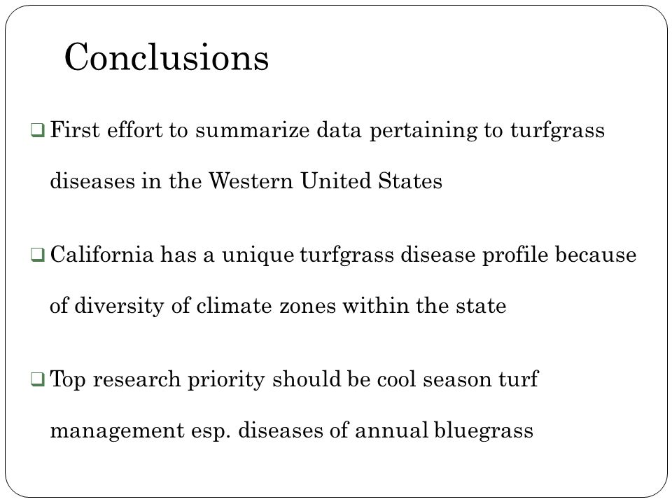Conclusions First effort to summarize data pertaining to turfgrass diseases in the Western United States California has a unique turfgrass disease pro